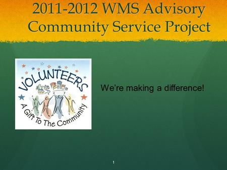 2011-2012 WMS Advisory Community Service Project 1 We're making a difference!