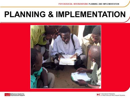 PLANNING & IMPLEMENTATION PSYCHOSOCIAL INTERVENTIONS PLANNING AND IMPLEMENTATION.