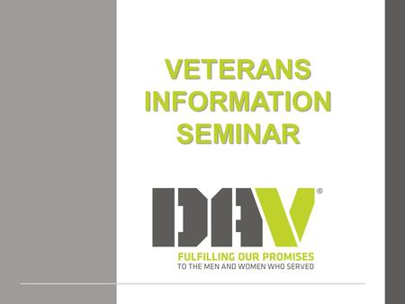VETERANS INFORMATION SEMINAR. WELCOME AND INTRODUCTIONS.