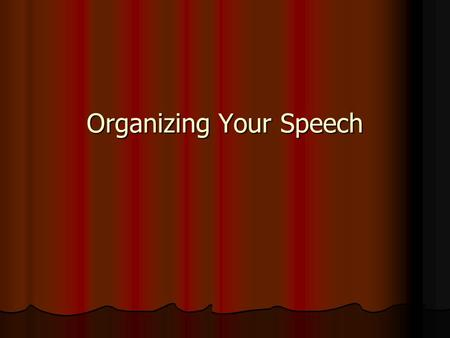 Organizing Your Speech. Strategic Organization Putting a speech together in a particular way to achieve a particular result with a particular audience.