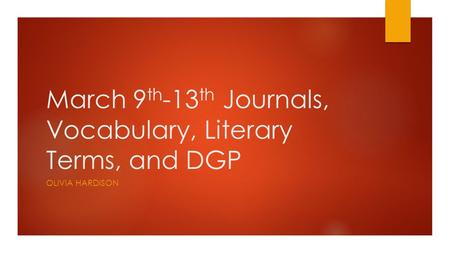 March 9 th -13 th Journals, Vocabulary, Literary Terms, and DGP OLIVIA HARDISON.
