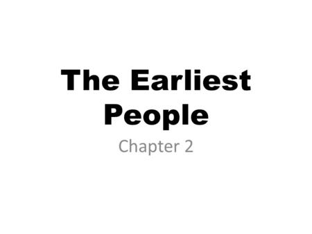 The Earliest People Chapter 2. Prehistory Time before written records So how do we know what happened? – Archaeologists and Anthropologists – Artifacts,
