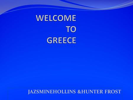 JAZSMINEHOLLINS &HUNTER FROST FAMOUS PERSON AINCIENT GREECE THAT'S HOW GREECE FIRST GOT IT'S NAME FROM THE MAN AINCIENT GREECE.