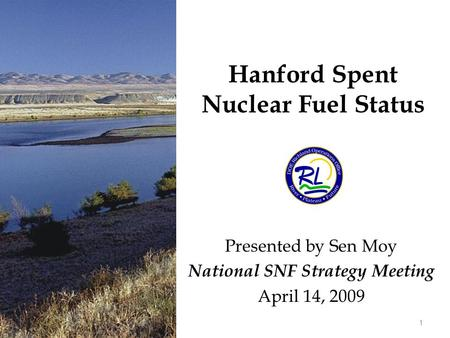 Hanford Spent Nuclear Fuel Status Presented by Sen Moy National SNF Strategy Meeting April 14, 2009 1.