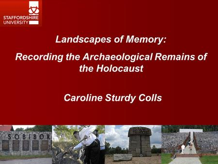 Landscapes of Memory: Recording the Archaeological Remains of the Holocaust Caroline Sturdy Colls.