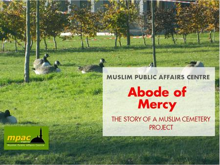 Abode of Mercy MUSLIM PUBLIC AFFAIRS CENTRE THE STORY OF A MUSLIM CEMETERY PROJECT.