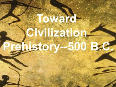 Toward Civilization Prehistory--500 B.C..