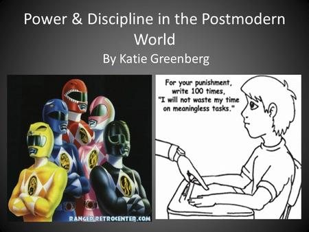 Power & Discipline in the Postmodern World By Katie Greenberg.