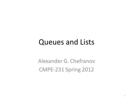 Queues and Lists Alexander G. Chefranov CMPE-231 Spring 2012 1.