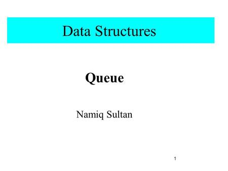 Data Structures Queue Namiq Sultan 1. Queue A queue is an ordered collection of items into which items may be added at one end (rear) and from which items.