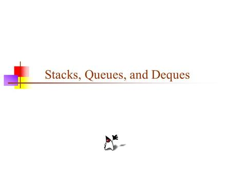 Stacks, Queues, and Deques. 2 A stack is a last in, first out (LIFO) data structure Items are removed from a stack in the reverse order from the way they.