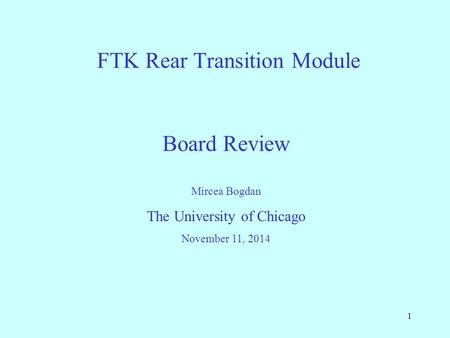 1 FTK Rear Transition Module Mircea Bogdan The University of Chicago November 11, 2014 Board Review.