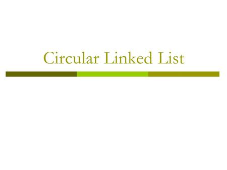 Circular Linked List. Agenda  What is a Circularly linked list  Why a Circular Linked List  Adding node in a new list  Adding node to list with nodes.
