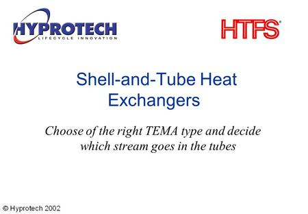 Shell-and-Tube Heat Exchangers Choose of the right TEMA type and decide which stream goes in the tubes.