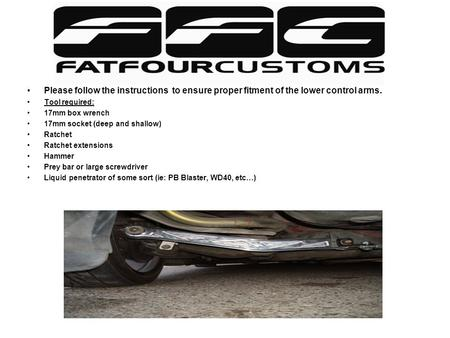 Installation instructions for your new FFC Lower Control Arms w/o factory ABS Please follow the instructions to ensure proper fitment of the lower control.