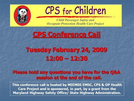 CPS Conference Call Tuesday February 24, 2009 12:00 – 12:30 Please hold any questions you have for the Q&A session at the end of the call. This conference.