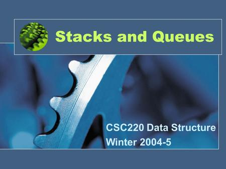 Stacks and Queues CSC220 Data Structure Winter 2004-5.