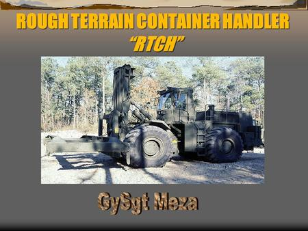 "ROUGH TERRAIN CONTAINER HANDLER ""RTCH"". RTCH  LEARNING OBJECTIVES  TLO  ELO  READ OBJECTIVES Written examination Skill performance."