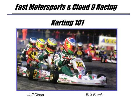 Karting 101 Fast Motorsports & Cloud 9 Racing Jeff Cloud Erik Frank.