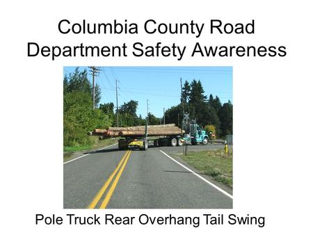 Columbia County Road Department Safety Awareness Pole Truck Rear Overhang Tail Swing.