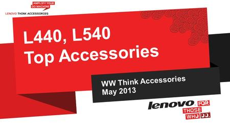 WW Think Accessories May 2013 L440, L540 Top Accessories.