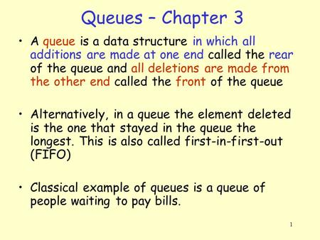1 Queues – Chapter 3 A queue is a data structure in which all additions are made at one end called the rear of the queue and all deletions are made from.