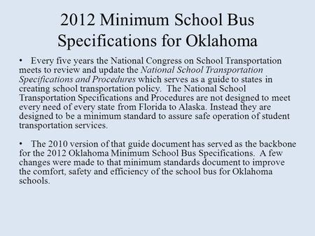 2012 Minimum School Bus Specifications for Oklahoma Every five years the National Congress on School Transportation meets to review and update the National.