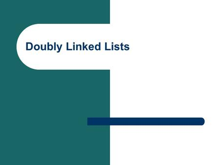Doubly Linked Lists. One powerful variation of a linked list is the doubly linked list. The doubly linked list structure is one in which each node has.