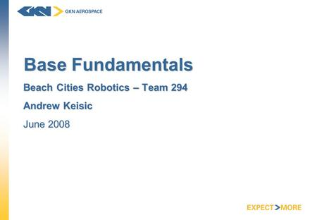 Base Fundamentals Beach Cities Robotics – Team 294 Andrew Keisic June 2008.