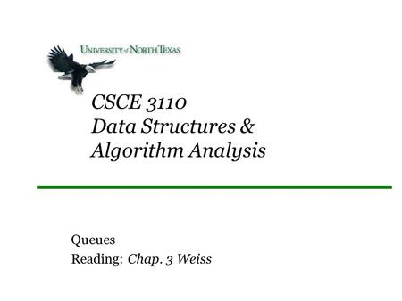 CSCE 3110 Data Structures & Algorithm Analysis Queues Reading: Chap. 3 Weiss.