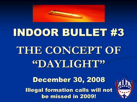 "INDOOR BULLET #3 THE CONCEPT OF ""DAYLIGHT"" December 30, 2008 Illegal formation calls will not be missed in 2009!"