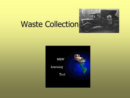 Waste Collection. Lesson Objectives  Understand problems and concerns associated with MSW collection.  Compare and contrast privately and publicly operated.