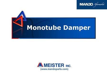 0 Monotube Damper (www.mandoparts.com). 1 Mono Tube Damper Purpose Purpose Feature Feature Application (Domestic) Improvement of comfort and handling.