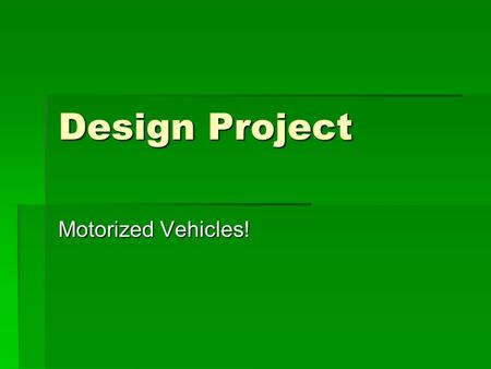 Design Project Motorized Vehicles!. Bicycles  How many of you ride a bicycle that allows you to change gears?  How do you use the gears when riding.