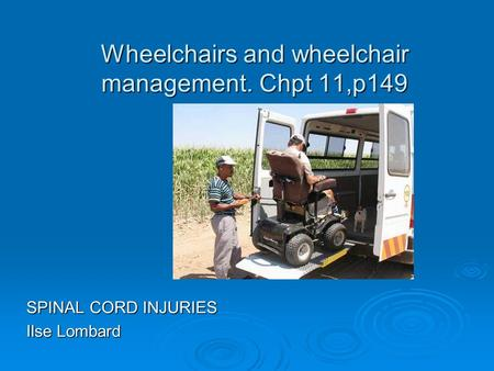 Wheelchairs and wheelchair management. Chpt 11,p149 SPINAL CORD INJURIES Ilse Lombard.