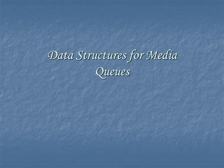 Data Structures for Media Queues. Queue Abstract Data Type Queue Abstract Data Type Sequential Allocation Sequential Allocation Linked Allocation Linked.