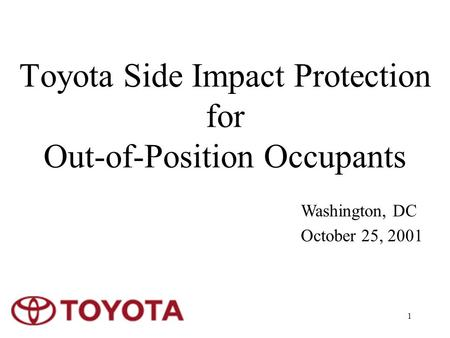 1 Toyota Side Impact Protection for Out-of-Position Occupants Washington, DC October 25, 2001.