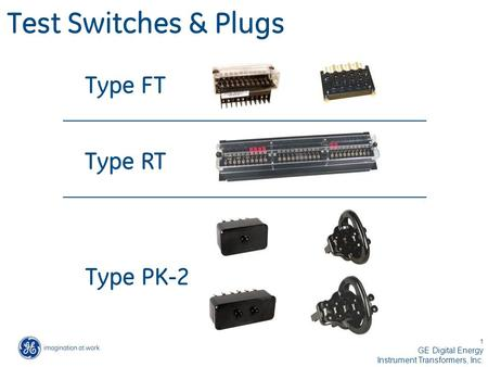1 GE Digital Energy Instrument Transformers, Inc. Test Switches & Plugs Type FT Type RT Type PK-2.