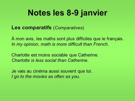 Notes les 8-9 janvier Les comparatifs (Comparatives) À mon avis, les maths sont plus difficiles que le français. In my opinion, math is more difficult.