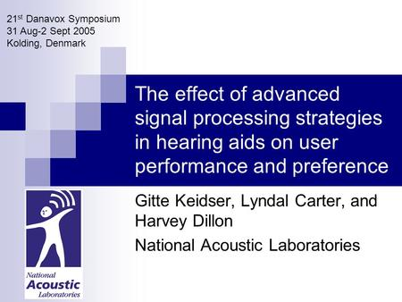 The effect of advanced signal processing strategies in hearing aids on user performance and preference Gitte Keidser, Lyndal Carter, and Harvey Dillon.