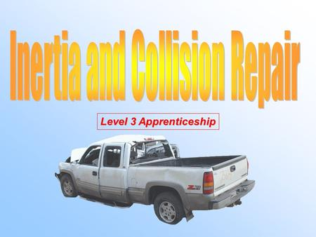 Level 3 Apprenticeship Inertia DefinitionDefinition: An object at rest tends to remain at rest, and an object in motion tends to continue in motion in.