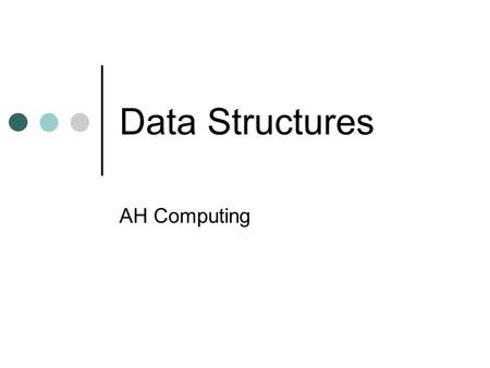 Data Structures AH Computing. Description and exemplification of the following variable types/data structures: 2-D arrays, records, queues, stacks.