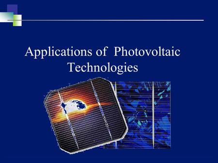 Applications of Photovoltaic Technologies. 2 Solar cell structure How a solar cell should look like ?  It depends on the function it should perform,