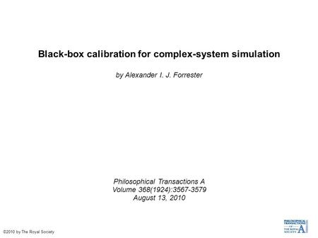 Black-box calibration for complex-system simulation by Alexander I. J. Forrester Philosophical Transactions A Volume 368(1924):3567-3579 August 13, 2010.
