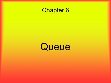 Chapter 6 Queue. Learning Objectives ● Describe the behavior of a queue. ● Enumerate the primary operations supported by a queue. ● Learn about the UNIX.