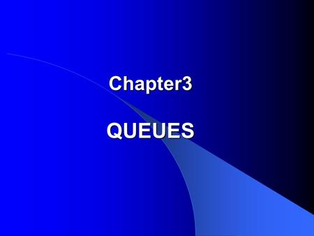 Chapter3 QUEUES. Outline 1.Specifications for Queues 2. Implementations of Queues 3. Contiguous Queues in C++ 4. Demonstration and Testing 5. Application:
