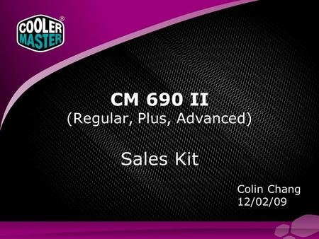 Colin Chang 12/02/09 CM 690 II (Regular, Plus, Advanced) Sales Kit.