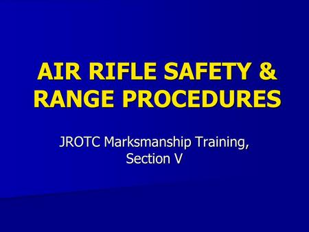 AIR RIFLE SAFETY & RANGE PROCEDURES JROTC Marksmanship Training, Section V.