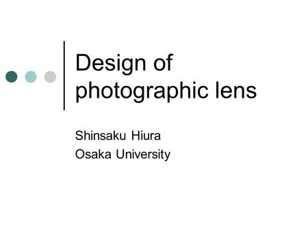Design of photographic lens Shinsaku Hiura Osaka University.
