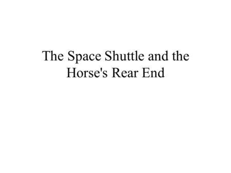 The Space Shuttle and the Horse's Rear End